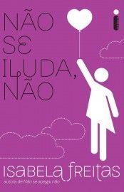 Baixar Livro Não Se Iluda, Não - Isabela Freitas em PDF, ePub e Mobi