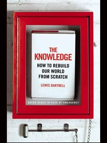 The Knowledge: How to Rebuild Our World from Scratch by Lewis Dartnell, review - Telegraph
