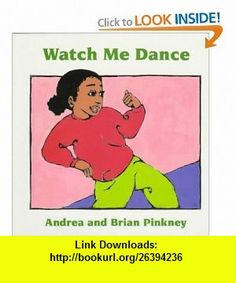 Watch Me Dance Family Celebration Board  (9780152006310) Andrea Davis Pinkney, Brian Pinkney , ISBN-10: 0152006311  , ISBN-13: 978-0152006310 ,  , tutorials , pdf , ebook , torrent , downloads , rapidshare , filesonic , hotfile , megaupload , fileserve