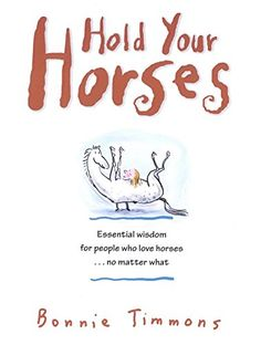 Hold Your Horses: Nuggets of Truth for People Who Love Horses...No Matter What: Bonnie Timmons: 9780761115366: Amazon.com: Books