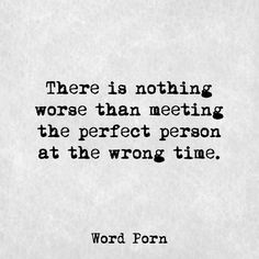 The perfect person at the wrong time - Word porn