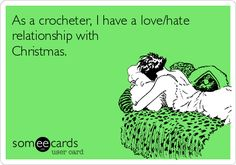 As a crocheter, I have a love/hate relationship with Christmas.
