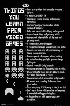Things you learn from video games Video Games Humor Gaming Jokes Poster Xbox Space Invaders Retro Funny BTW...for the best game cheats, tips, check out: http://cheating-games.imobileappsys.com/