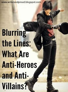 Writer and Proud: Blurring the Lines: What Are Anti-Heroes and Anti-Villains?