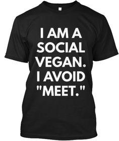 I Am A Social Vegan I Avoid Meet T Shirt Black T-Shirt Front