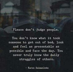 Positive Quotes : Please dont judge people. - Hall Of Quotes Judge Quotes, True Quotes, Best Quotes, Qoutes, Judging People Quotes, Short Inspirational Quotes, Short Quotes, Motivational Quotes, Inspiring Quotes