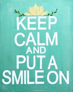 keep calm and put on a smile
