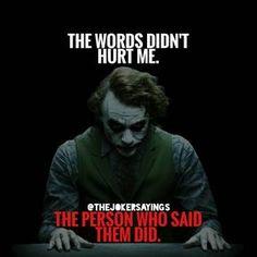 """Sticks and Stones break your Bones, but Words will never Hurt you""""! what Hog-wash. Bones heal - hateful Words can destroy. Joker Qoutes, Best Joker Quotes, Badass Quotes, Best Quotes, True Quotes, Motivational Quotes, Inspirational Quotes, Morals Quotes, Citations Jokers"""