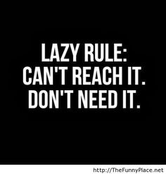 Funny lazy quotes - Funny Pictures, Awesome Pictures, Funny Images and Pics