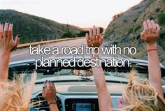 Take a road trip with no planned destinations