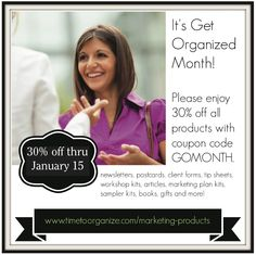 Professional organizers: Celebrate Get Organized Month and get 30% off with coupon code GOMONTH:  http://www.timetoorganize.com/marketing-products/