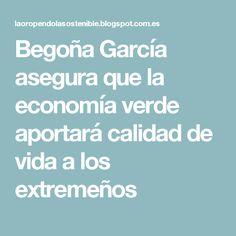 Begoña García asegura que la economía verde aportará calidad de vida a los extremeños