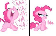 HAHAHAHAHAHA...no. -- Pinkie Pie MLP cartoon