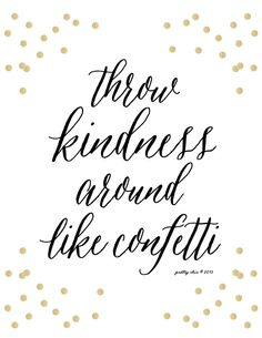 Throw Kindness Around Like Confetti #gifts #sparkle #confetti