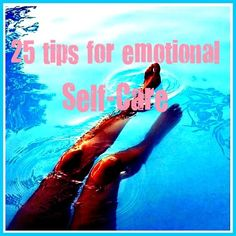 """25 tips for emotional self care. """" No matter how much we want to deny it….when you neglect your feelings to appease others, you are mistreating yourself! And it really takes a toll on you until you no longer know who """"YOU"""" really are.The way you treat yourself sets the standard for others."""" ~Sonya Friedman."""