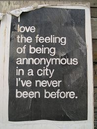 I love the feeling of being annonymous in a city i've never been before