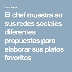 El chef muestra en sus redes sociales diferentes propuestas para elaborar sus platos favoritos