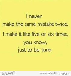 Mistakes -- yes, sounds like me