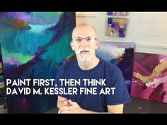 Paint First, Then Think by David M. Kessler Fine Art - YouTube