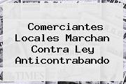 http://tecnoautos.com/wp-content/uploads/imagenes/tendencias/thumbs/comerciantes-locales-marchan-contra-ley-anticontrabando.jpg Ley Anticontrabando. Comerciantes locales marchan contra Ley Anticontrabando, Enlaces, Imágenes, Videos y Tweets - http://tecnoautos.com/actualidad/ley-anticontrabando-comerciantes-locales-marchan-contra-ley-anticontrabando/