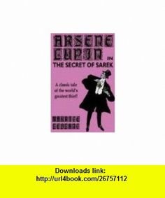 Arsene Lupin in The Secret of Sarek (9780809533312) Maurice LeBlanc , ISBN-10: 0809533316  , ISBN-13: 978-0809533312 ,  , tutorials , pdf , ebook , torrent , downloads , rapidshare , filesonic , hotfile , megaupload , fileserve