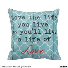 Love The Life You Live Throw Pillows