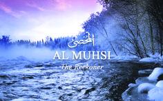 57. Al-Muhsi – The Reckoner