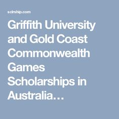 Griffith University and Gold Coast Commonwealth Games Scholarships in Australia…