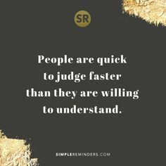 People are quick to judge faster than they are willing to understand. #SimpleReminders #picture #inspiration #quotes #quotestoliveby #quoteoftheday #words #understanding #will #people #judge #fast #selfhelp