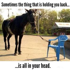 Sometimes the thing that is holding you back is all in your head!