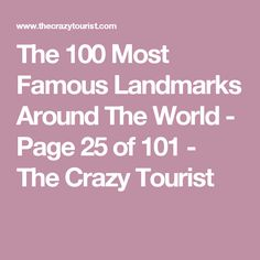 The 100 Most Famous Landmarks Around The World - Page 25 of 101 - The Crazy Tourist
