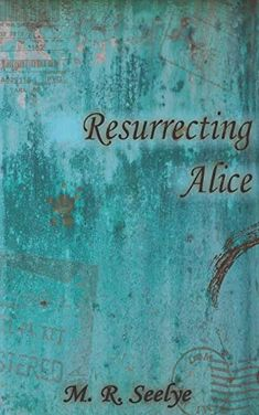 Resurrecting Alice by Mary R Seelye