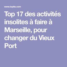 Top 17 des activités insolites à faire à Marseille, pour changer du Vieux Port