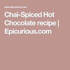 Chai-Spiced Hot Chocolate recipe | Epicurious.com