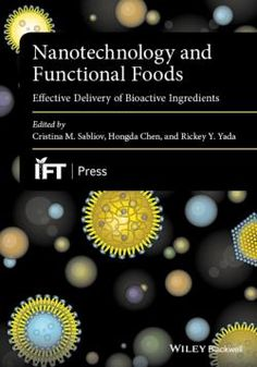 Nanotechnology and Functional Foods : Effective Delivery of Bioactive Ingredients / by Sabliov, Cristina; Chen, Hongda; Yada, Rickey