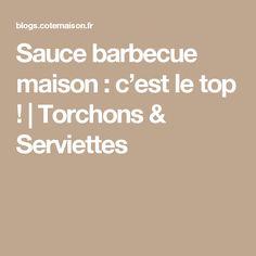 Sauce barbecue maison : c'est le top ! | Torchons & Serviettes