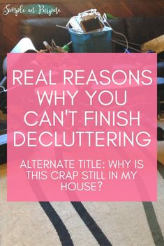 Real Reasons Why You Can't Finish Decluttering #decluttering #minimalism