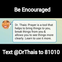 Prayer is a tool that helps to bring things to you, break things from you and allows you to see things more clearly.  Learn to use it more.  Signup for Dr. Thais's Monthly Motivational Newsletter Get your very own Encouraging texts: Text @DrThais to 81010.  Follow me on Twitter: @DrThaisSpeaks Instagram: @DrThais Facebook: DrThaisSpeaks Google+: Dr. Thais  Be an #Encouragement to someone! #Share, #Repost, #Retweet  #Encouragement #BusinessTips #SuccessTips #Encourage #Positive #Lifestyle
