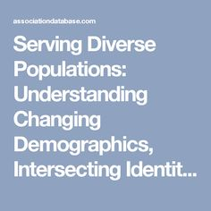 Serving Diverse Populations: Understanding Changing Demographics, Intersecting Identities, and Best Practices