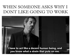 When someone asks why I don't like going to work...