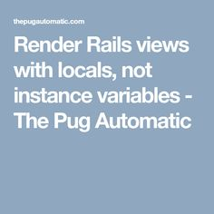 Render Rails views with locals, not instance variables - The Pug Automatic Ruby On Rails, Variables, Pugs, Pug Dogs, Pug, Pug Life