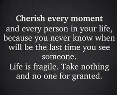 Cherish Every Moment, In This Moment, You Never Know, The Last Time, Meaningful Quotes, Your Life, Deep Quotes