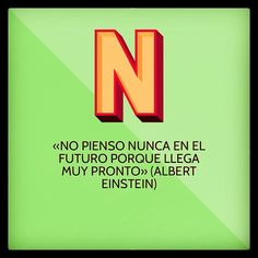 «No pienso nunca en el futuro porque llega muy pronto» (Albert Einstein)