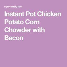 Instant Pot Chicken Potato Corn Chowder with Bacon
