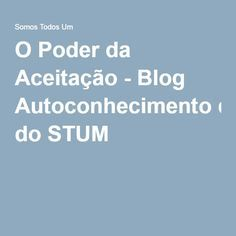 O Poder da Aceitação - Blog Autoconhecimento do STUM
