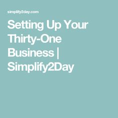 Setting Up Your Thirty-One Business   Simplify2Day