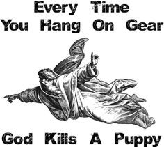 Every Time You Hang on Gear God Kills a Puppy graphic.  Available from ClimbAddict Designs, on t-shirts stickers, water bottles, bags and more.
