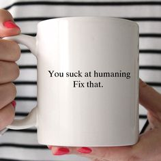 You Suck At Humaning Funny Ceramic Coffee Mug - Inappropriate Mugs - Sarcastic Mug - Coffee - Tea - Best Friend Gift Idea by FranklyNoted on Etsy https://www.etsy.com/listing/514374573/you-suck-at-humaning-funny-ceramic