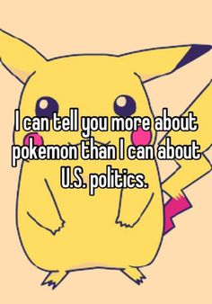 """i dont care about politics, i care about pokemon"" #90s #pokemon"