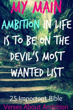 My main ambition in life is to be on the devil's most wanted list. Leonard Ravenhill! Check Out 25 Important Bible Verses About Ambition